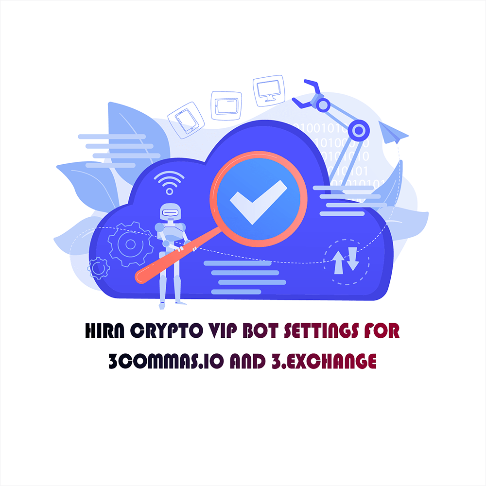 HIRN CRYPTO VIP Bot Settings for 3commas.io and 3c.exchange [ Last updated-1/02/2021 ]