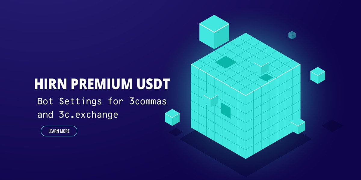 HIRN PREMIUM USDT Bot Settings for 3commas.io and 3c.exchange [Updated- 04/02/2021]